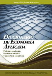 Diccionario de Economia Aplicada: Politica economica, economia mundial y estructura economica