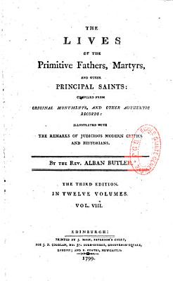 The Lives of the Primitive Fathers  Martyrs  and Other Principal Saints    by the Rev  Alban Butler    PDF