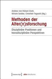 Methoden der Alter(n)sforschung: Disziplinäre Positionen und transdisziplinäre Perspektiven