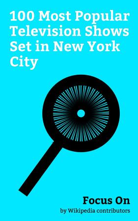 Focus On  100 Most Popular Television Shows Set in New York City PDF