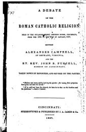 A debate on the Roman Catholic religion: held in the Sycamore-Street Meeting House, Cincinnati, from the 13th to the 21st of January, 1837