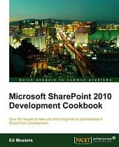 Microsoft SharePoint 2010 Development Cookbook: Over 45 Recipes to Take You from Beginner to Professional in SharePoint Development