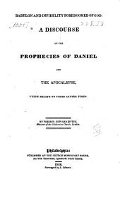 Babylon and Infidelity Foredoomed of God: A Discourse on the Prophecies of Daniel and the Apocalypse ...