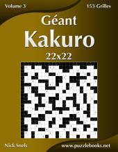 Géant Kakuro 22x22 - Volume 3 - 153 Grilles