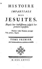 Histoire Impartiale Des Jésuites: Depuis leur établissement jusqu'à leur premiere expulsion. 1