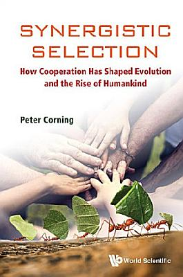 Synergistic Selection: How Cooperation Has Shaped Evolution And The Rise Of Humankind