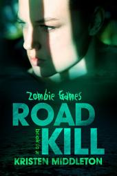 Road Kill (Zombie Apocalypse Adventure) Book 4 of Zombie Games
