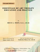 ESSENTIALS OF ART THERAPY EDUCATION AND PRACTICE: (2nd Ed.)