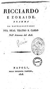 Ricciardo e Zoraide, dramma da rappresentarsi nel Real Teatro S. Carlo nell'autunno del 1818 [la musica è del maestro di cappella sig. Gioacchino Rossini ...]