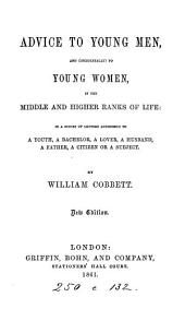 Advice to young men, and, incidentally, to young women, in the middle and higher ranks of life, in a series of letters