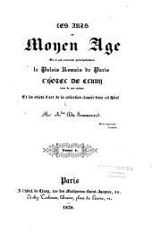 Les arts au Moyen âge: en ce qui concerne principalement le palais romain de Paris, l'hotel Clusny...