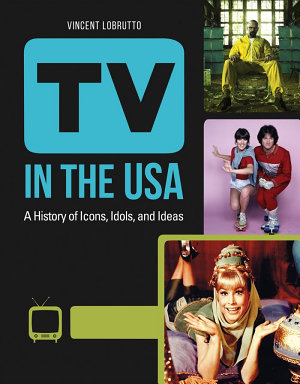 TV in the USA  A History of Icons  Idols  and Ideas  3 volumes  PDF