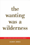The Wanting Was A Wilderness Book PDF