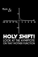 Holy Shift! Look at the Asymtote on That Mother Function