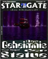 STAR GATE 009: Das Geheimnis der Statue: Er überwindet die Zeit - seine Odyssee ist beispiellos!