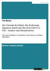 Die Chronik des Tabari: Die Eroberung Ägyptens durch Amr ibn al-As 640/41 n. Chr. – Analyse und Interpretation: Über das Verhältnis von Muslime und Christen im frühen Mittelalter