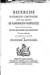 Ricerche istorico-critiche circa alle scoperte d'Americo Vespucci con l'aggiunta di una relazione del medesimo fin ora inedita compilata da Francesco Bartolozzi