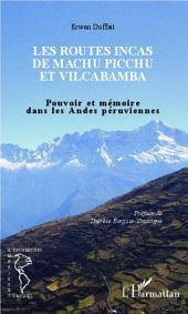 Les routes incas de Machu Picchu et Vilcabamba: Pouvoir et mémoire dans les Andes péruviennes
