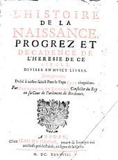 Histoire de la naissance, progrés et décadence de l'hérésie de ce siècle