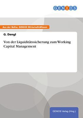 Von der Liquidit  tssicherung zum Working Capital Management PDF