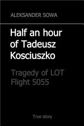 HALF an HOUR of TADEUSZ KOSCIUSZKO : Tragedy of LOT Flight 5055