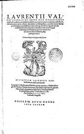 Laurentii Vallae Opera nunc primo... in unum volumen collecta et, exemplaribus variis collatis, emendata...
