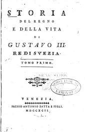 Storia del regno e della vita di Gustavo III. re di Svezia: Volumi 1-2