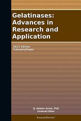 Gelatinases Advances In Research And Application 2011 Edition