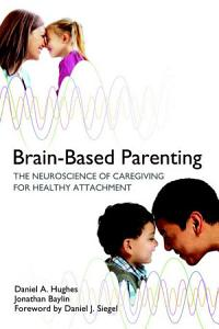 Brain Based Parenting  The Neuroscience of Caregiving for Healthy Attachment  Norton Series on Interpersonal Neurobiology
