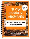 Slow Cooker Cookbook For Beginners – Volume 1