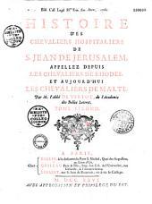 Histoire des chevaliers hospitaliers de Saint Jean de Jérusalem, appellez depuis Chevaliers de Rhodes, et aujourd'hui Chevaliers de Malthe, par l'Abbé de Vertot