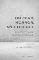 On Fear  Horror  and Terror  Giving Utterance to the Unutterable