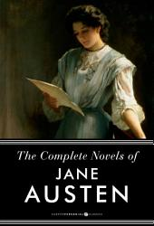 The Complete Novels Of Jane Austen: Pride and Prejudice, Sense and Sensibility and Others