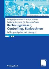 Rechnungswesen, Controlling, Bankrechnen: Prüfungsaufgaben mit Lösungen, Ausgabe 3