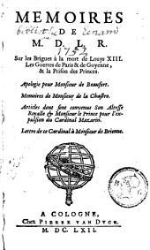 Mémoires sur les brigues à la mort de Louys XIII, les guerres de Paris et de Guyenne et la prison des princes ...