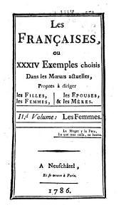 Les Françaises, ou XXXIV Exemples choisis Dans les Moeurs actuelles, Propres à diriger les Filles, les Femmes, les Épouses, & les Mères: ¬Les Femmes, Volume2