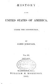 History of the United States of America Under the Constitution: Volume 3
