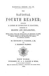 The National Fourth Reader: Containing a Course of Instruction in Elocution, Exercises in Reading and Declamation, and Copious Notes : Giving the Pronunciation and Definitions of Words, Biographical Sketches of Persons Whose Names Occur in the Reading Lessons, and the Explanation of Classical and Historical Allusions