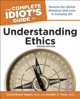 The Complete Idiot s Guide to Understanding Ethics  2nd Edition PDF