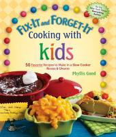 Fix-It and Forget-It Cooking with Kids: 50 Favorite Recipes to Make in a Slow Cooker, Revised & Updated