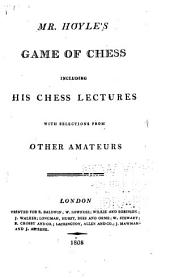 Mr. Hoyle's Game of Chess: Including His Chess Lectures, with Selections from Other Amateurs