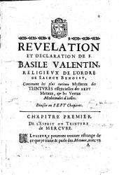 Relevation Et Declaration De F. Basile Valentin ...: Contenant les plus curieux Mystères des Teintures essencielles des Sept Metaux, & les Vertus Medicinales d'icelles : divisée en Sept Chapitres
