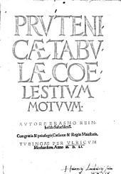 Prvtenicae Tabvlae Coelestivm Motvvm: Enth. außerdem u.a.: Logistice scrupulorum astronomicorum. Initium canonum Prutenicorum. autore Erasmo Reinholdo