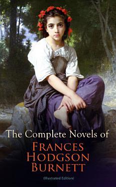 The Complete Novels of Frances Hodgson Burnett  Illustrated Edition  PDF