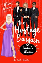 The Hostage Bargain: Taken Hostage by Kinky Bank Robbers (free menage, free reverse harem, erotic romance, dirty threesome)