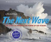 The Next Wave: The Quest to Harness the Power of the Oceans