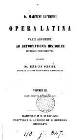 D. Martini Lutheri opera Latina varii argumenti ad Reformationis historiam imprimis pertinentia, curavit H. Schmidt: Volumes 3-4