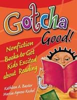 Gotcha Good  Nonfiction Books to Get Kids Excited About Reading PDF