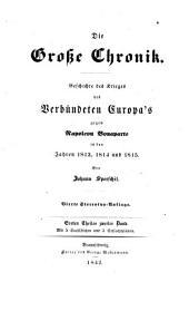 Die große Chronik: Geschichte des Krieges des verbündeten Europa's gegen Napoleon Bonaparte in den Jahren 1813, 1814 und 1815, Band 1,Ausgabe 2