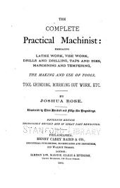 The complete practical machinist: embracing lathe work, vise work, drills and drilling, taps and dies, hardening and tempering, the making and use of tools, tool grinding, marking out work. Illustrated by 356 engravings